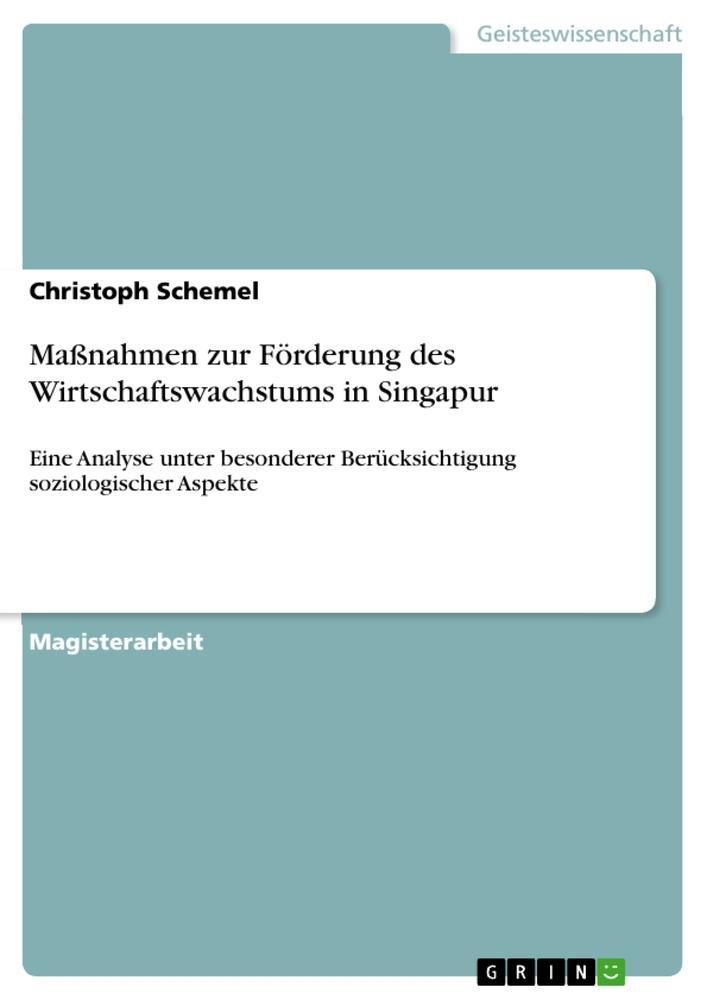 Maßnahmen zur Förderung des Wirtschaftswachstums in Singapur  Eine Analyse unter besonderer Berücksichtigung soziologischer Aspekte  Christoph Schemel  Taschenbuch  Deutsch  2010 - Schemel, Christoph