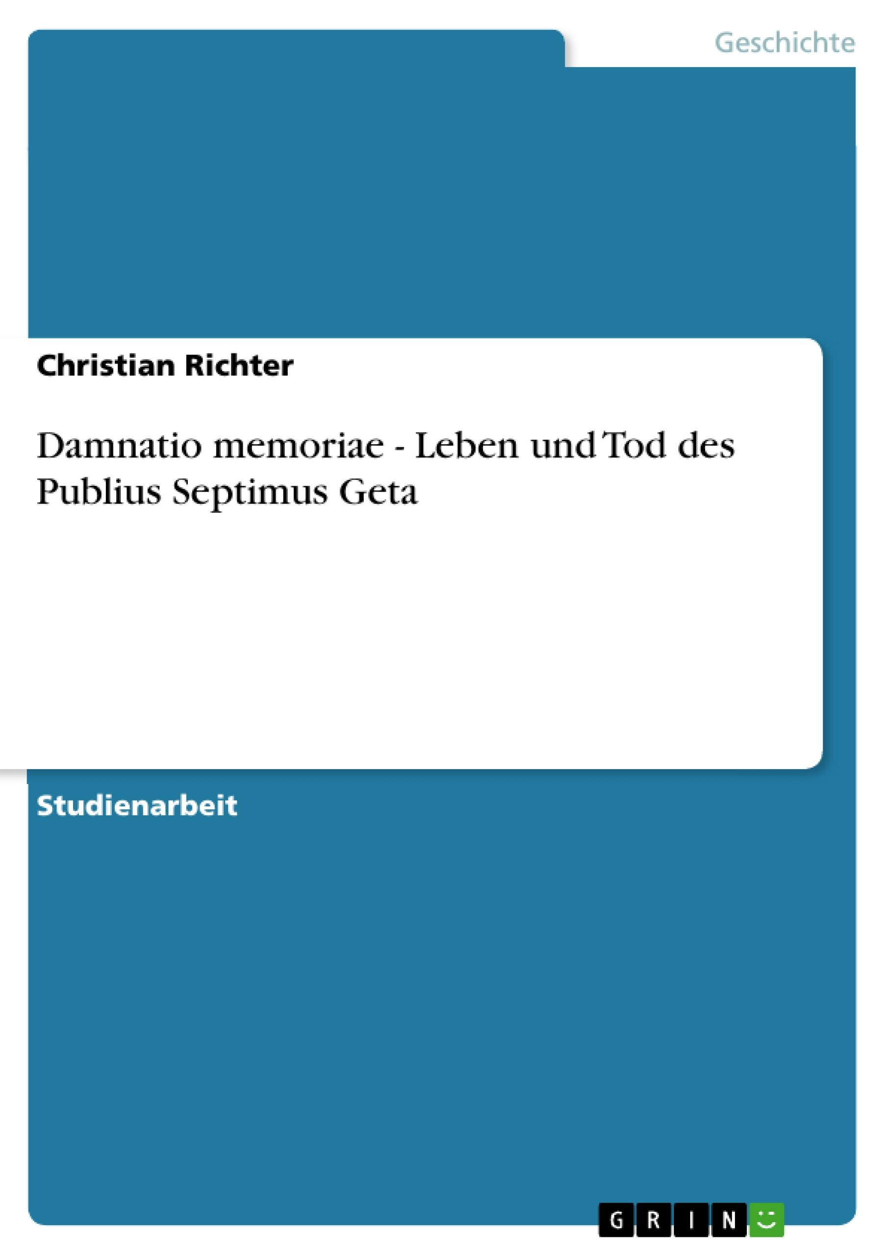 Damnatio memoriae - Leben und Tod des Publius Septimus Geta  Christian Richter  Taschenbuch  Deutsch  2010 - Richter, Christian