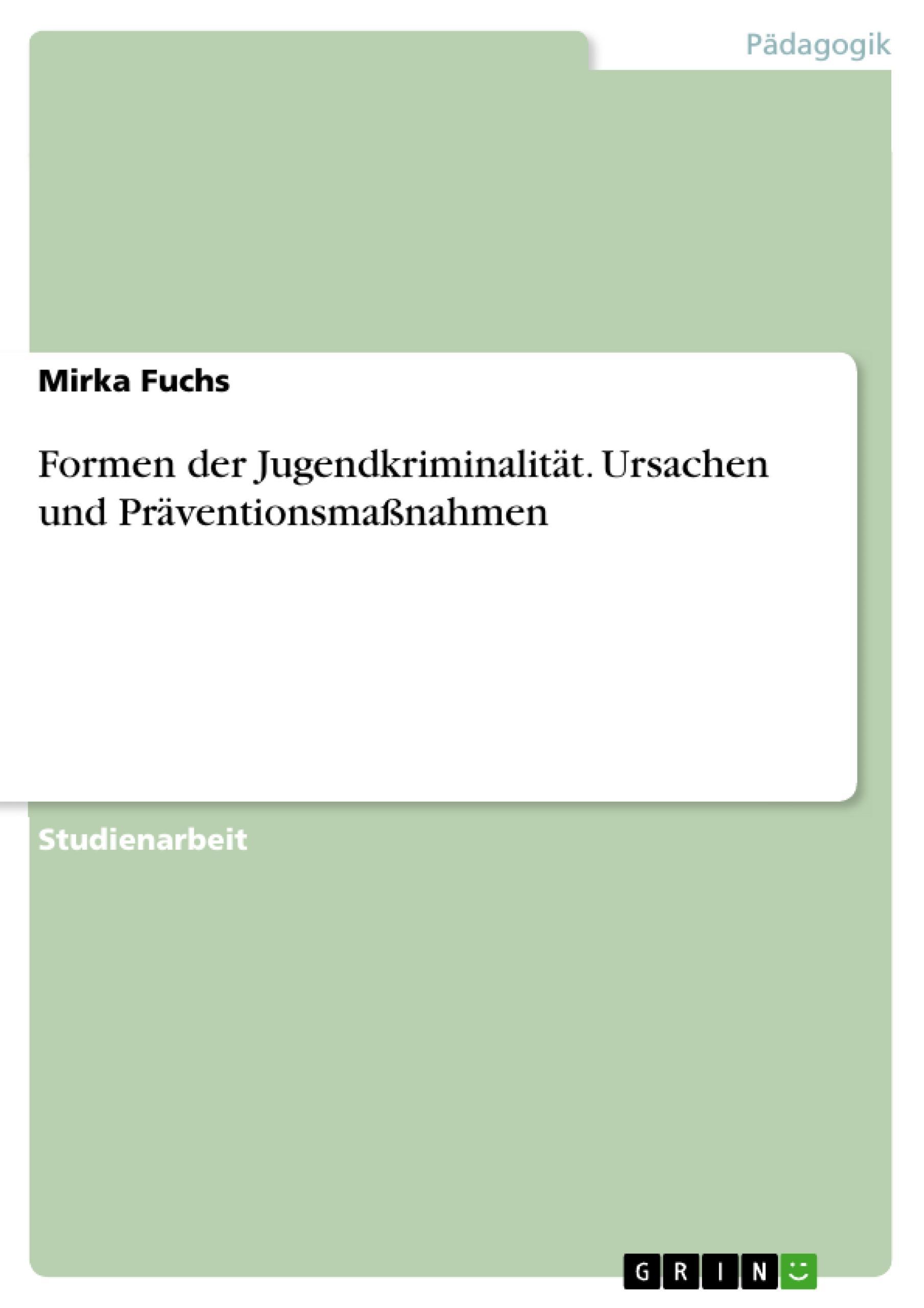 Formen der Jugendkriminalität. Ursachen und Präventionsmaßnahmen  Mirka Fuchs  Taschenbuch  Deutsch  2010 - Fuchs, Mirka