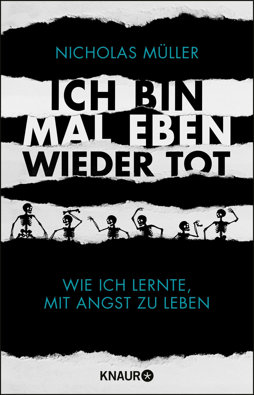 Ich bin mal eben wieder tot Wie ich lernte, mit Angst zu leben Nicholas Müller
