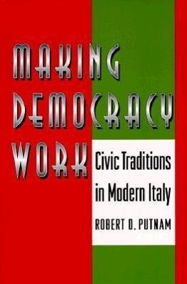 Making Democracy Work: Civic Traditions in Modern Italy  Robert D. Putnam (u. a.)  Taschenbuch  Princeton Paperbacks  Englisch  2001 - Putnam, Robert D.