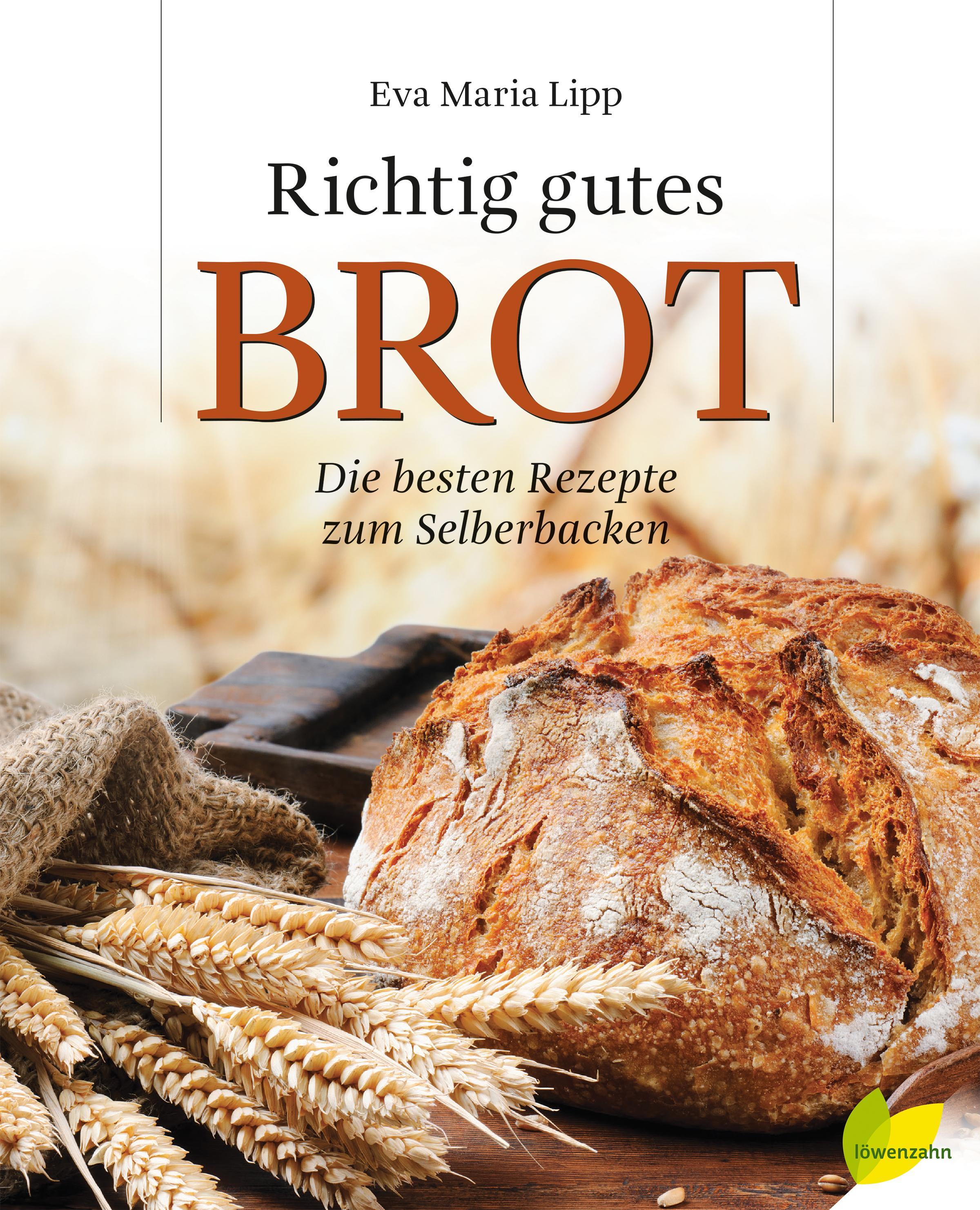 Richtig gutes Brot Die besten Rezepte zum Selberbacken Eva Maria Lipp Buch 2013