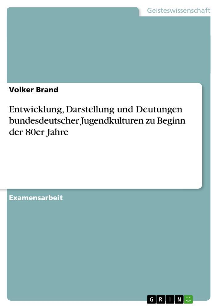 Entwicklung, Darstellung und Deutungen bundesdeutscher Jugendkulturen zu Beginn der 80er Jahre  Volker Brand  Taschenbuch  Deutsch  2011 - Brand, Volker