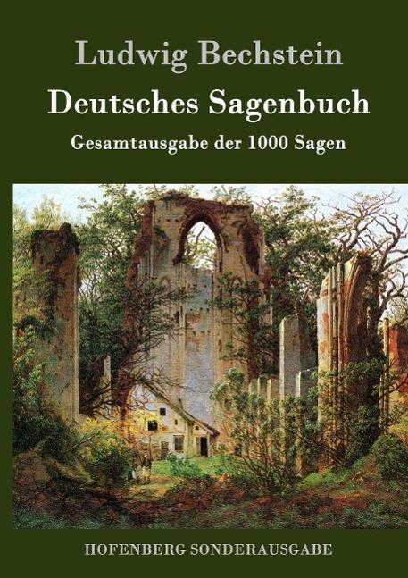 Deutsches Sagenbuch  Gesamtausgabe der 1000 Sagen  Ludwig Bechstein  Buch  HC runder Rücken kaschiert  Deutsch  2016